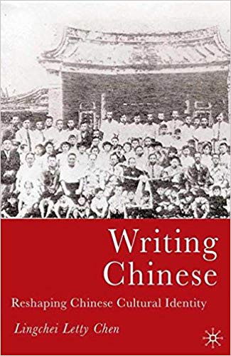 Writing Chinese: Reshaping Chinese Cultural Identity
